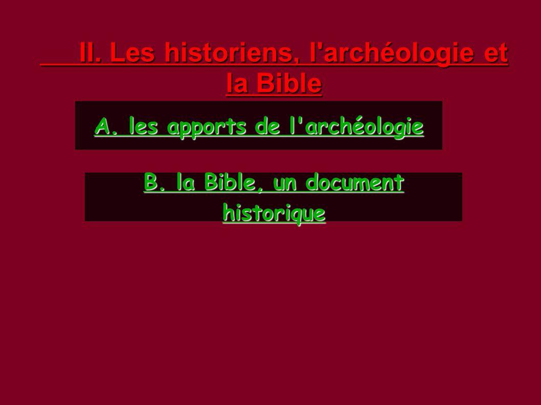 II. Les historiens, l'archéologie et la Bible B. la Bible, un document historique A. les apports de l'archéologie