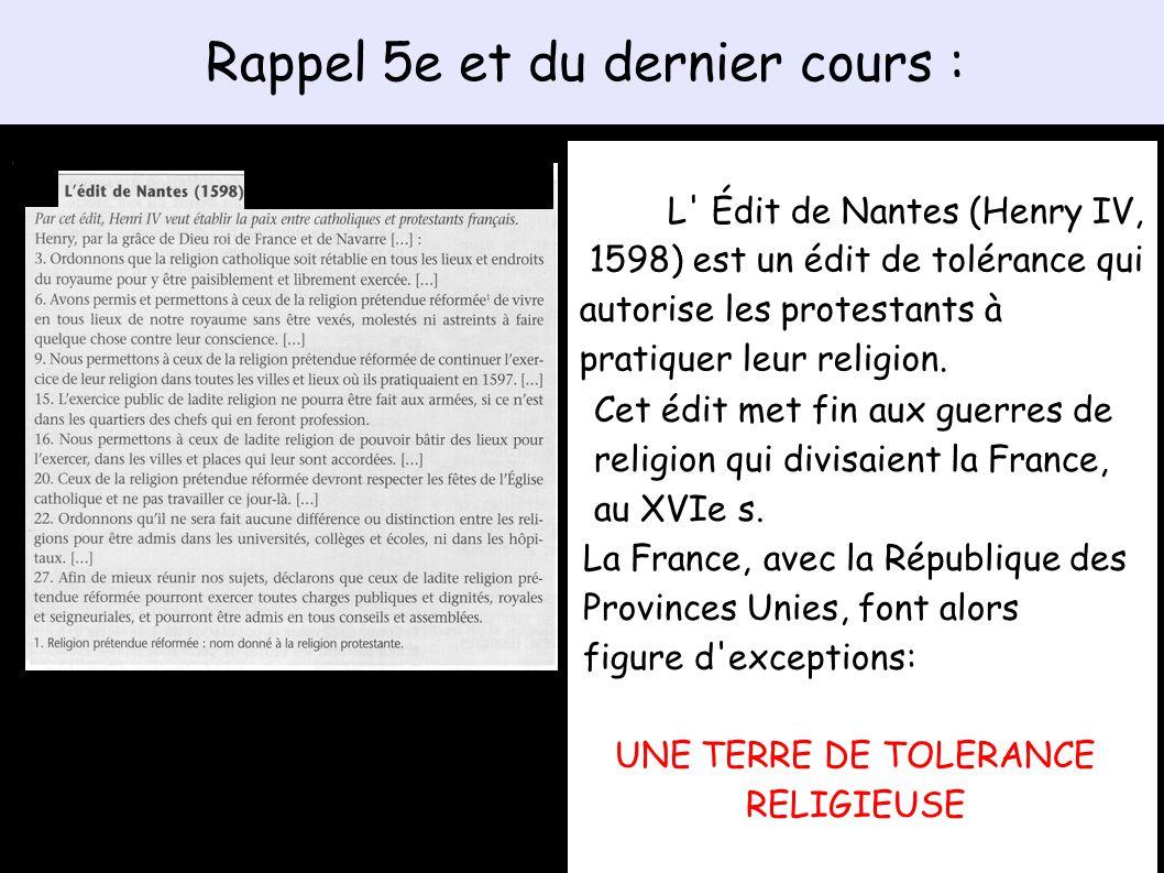 Rappel 5e et du dernier cours : L Édit de Nantes (Henry IV, 1598) est un édit de tolérance qui autorise les protestants à pratiquer leur religion.