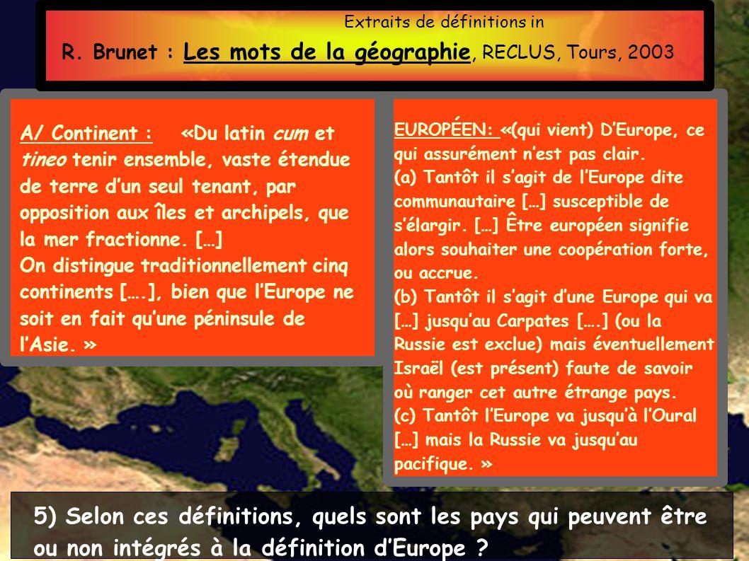 A/ Continent :«Du latin cum et tineo tenir ensemble, vaste étendue de terre dun seul tenant, par opposition aux îles et archipels, que la mer fractionne.