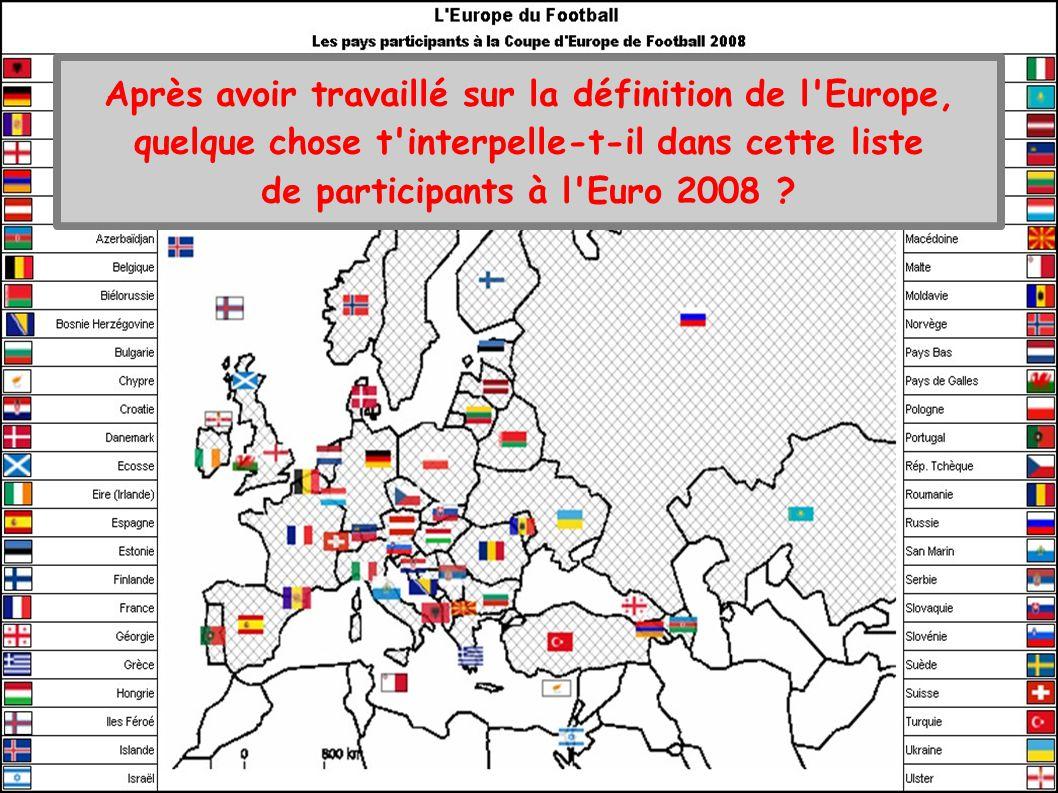 Après avoir travaillé sur la définition de l Europe, quelque chose t interpelle-t-il dans cette liste de participants à l Euro 2008 ?