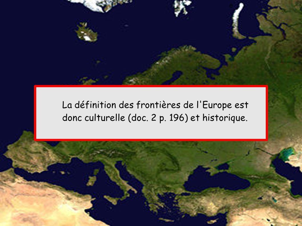 La définition des frontières de l Europe est donc culturelle (doc. 2 p. 196) et historique. e