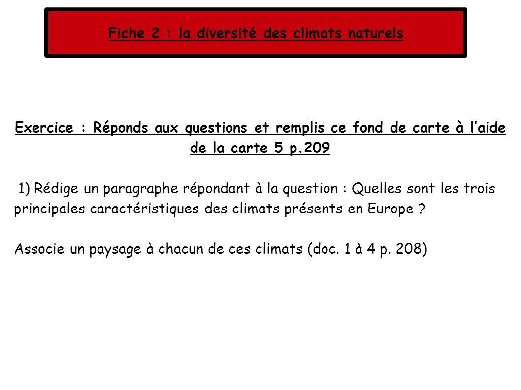 Exercice : Réponds aux questions et remplis ce fond de carte à laide de la carte 5 p.209 1) Rédige un paragraphe répondant à la question : Quelles sont les trois principales caractéristiques des climats présents en Europe .