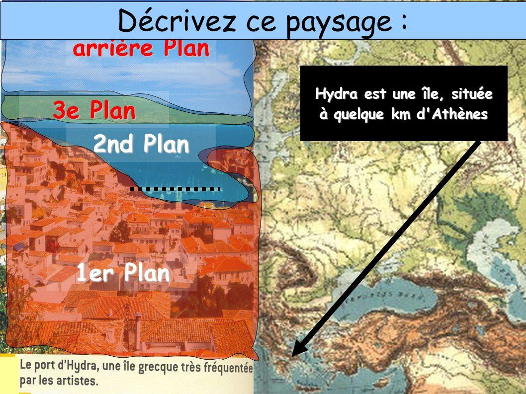 1er Plan 2nd Plan 3e Plan arrière Plan Hydra est une île, située à quelque km d Athènes Décrivez ce paysage :