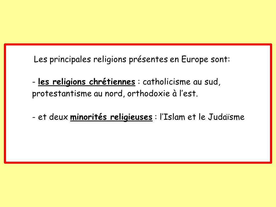 Les principales religions présentes en Europe sont: - les religions chrétiennes : catholicisme au sud, protestantisme au nord, orthodoxie à lest.