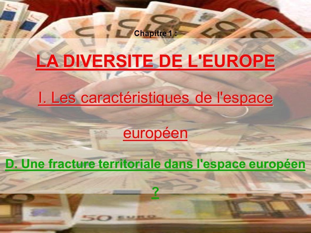 Chapitre 1 : LA DIVERSITE DE L EUROPE I.Les caractéristiques de l espace européen D.