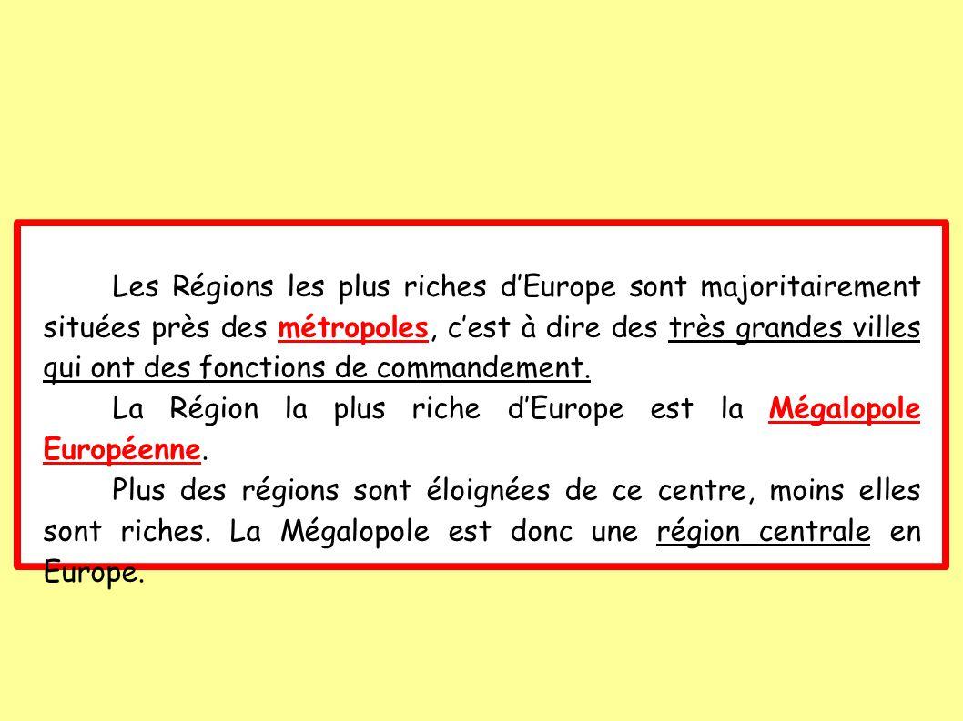 Les Régions les plus riches dEurope sont majoritairement situées près des métropoles, cest à dire des très grandes villes qui ont des fonctions de commandement.