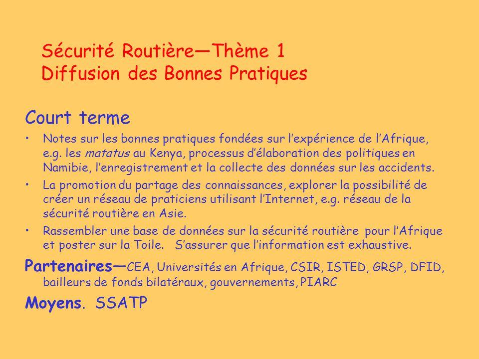 Sécurité RoutièreThème 1 Diffusion des Bonnes Pratiques Court terme Notes sur les bonnes pratiques fondées sur lexpérience de lAfrique, e.g. les matat