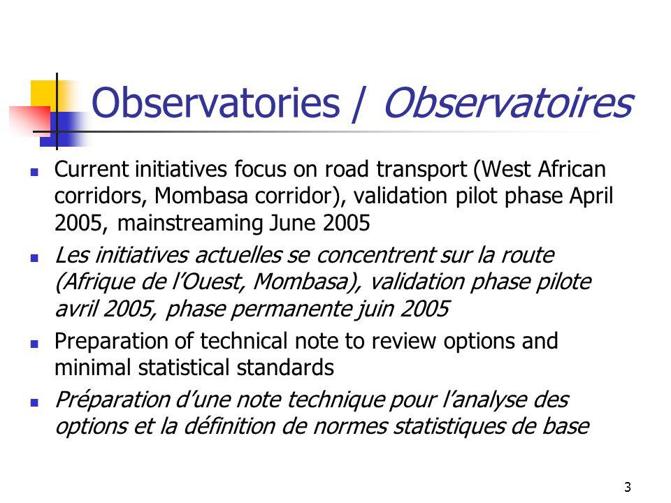 4 Observatories / Observatoires Expansion to additional corridors continues during review of methodology: North-South Corridor, Dar-Es-Salaam corridor (TAZARA Corridor), more West African corridors Lextension vers dautres corridors continue pendant la révision de la méthodologie : Corridor Nord-Sud, Corridor de Dar-Es-Salaam (TAZARA), corridors en Afrique de lOuest Expansion of the scope of observatories to include indicators on other modes (port and rail) Extension du champ des observatoires à dautres modes (ports et chemins de fer)