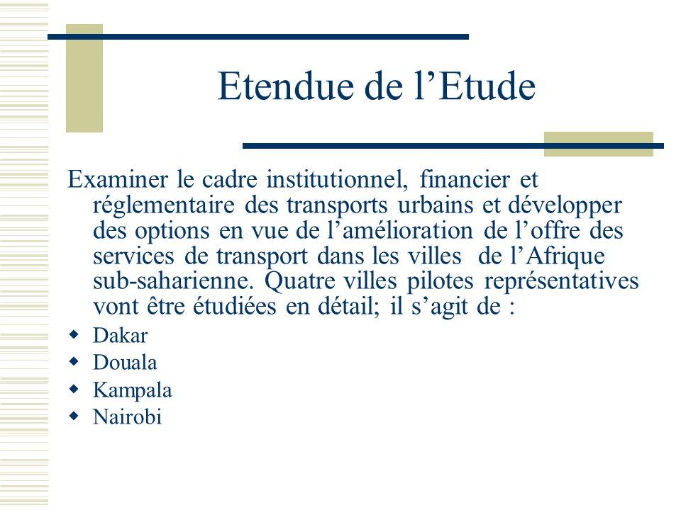 Etendue de lEtude Examiner le cadre institutionnel, financier et réglementaire des transports urbains et développer des options en vue de lamélioratio