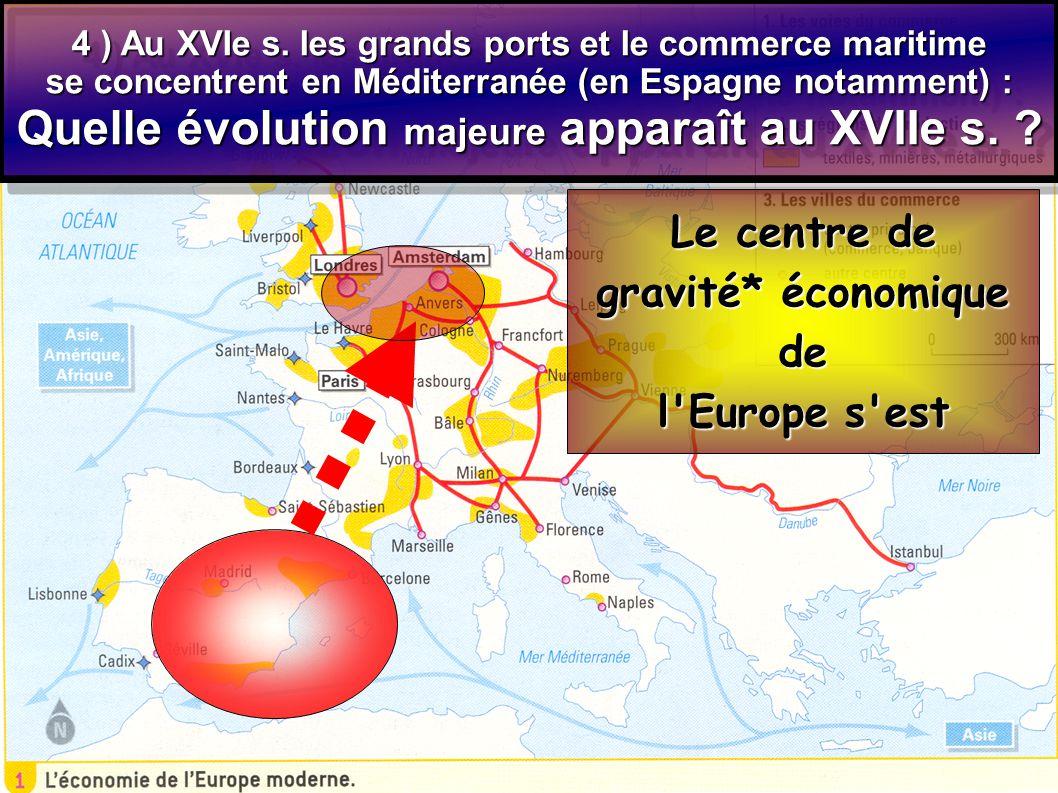 4 ) Au XVIe s. les grands ports et le commerce maritime se concentrent en Méditerranée (en Espagne notamment) : Quelle évolution majeure apparaît au X