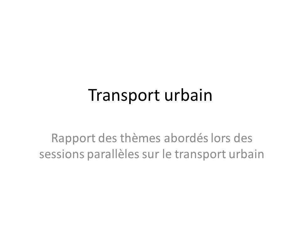 Transport urbain Rapport des thèmes abordés lors des sessions parallèles sur le transport urbain