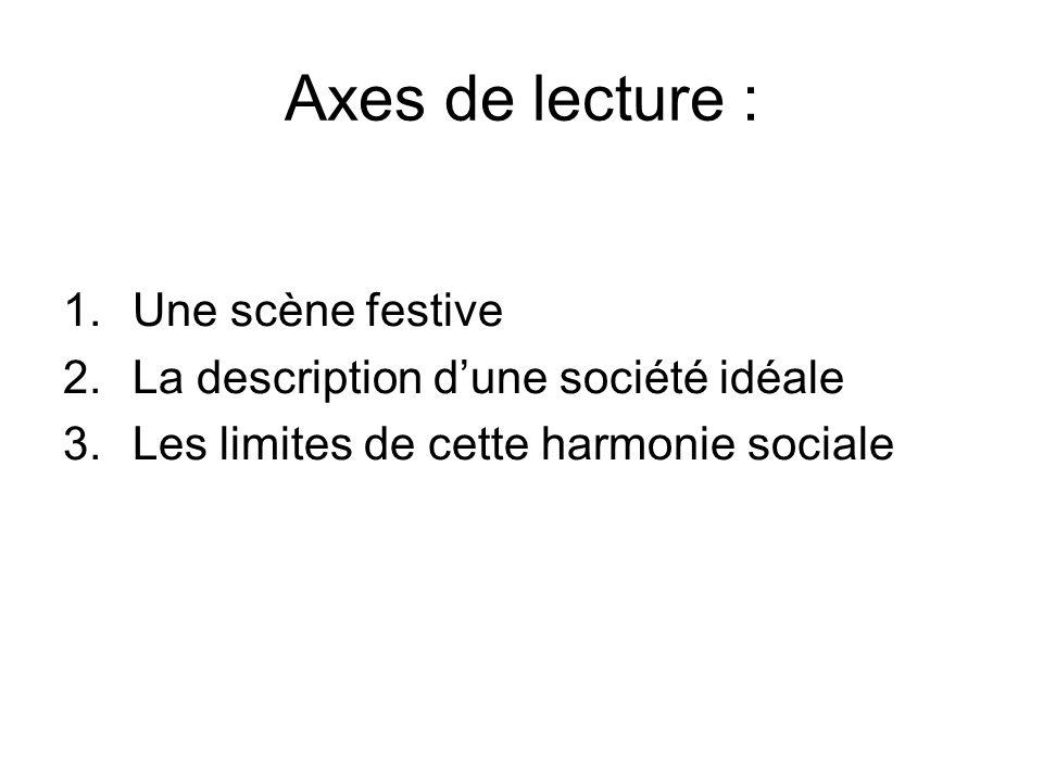Axes de lecture : 1.Une scène festive 2.La description dune société idéale 3.Les limites de cette harmonie sociale