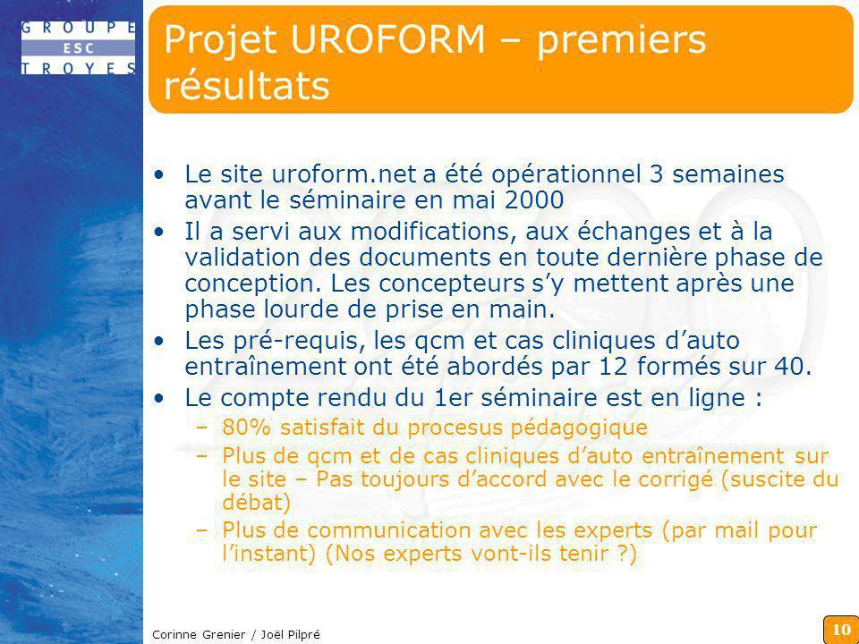 10 Corinne Grenier / Joël Pilpré Projet UROFORM – premiers résultats Le site uroform.net a été opérationnel 3 semaines avant le séminaire en mai 2000