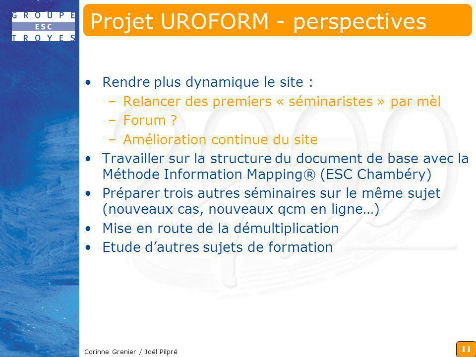 11 Corinne Grenier / Joël Pilpré Projet UROFORM - perspectives Rendre plus dynamique le site : –Relancer des premiers « séminaristes » par mèl –Forum