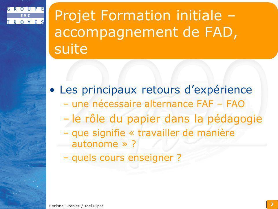 2 Corinne Grenier / Joël Pilpré Projet Formation initiale – accompagnement de FAD, suite Les principaux retours dexpérience –une nécessaire alternance
