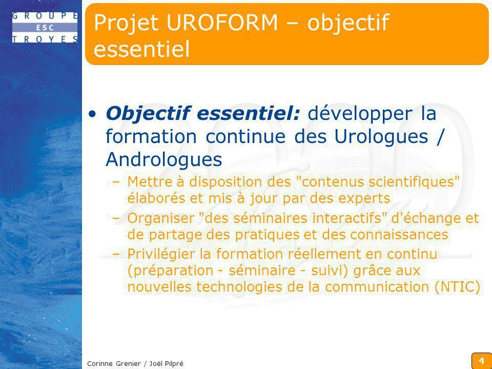 4 Corinne Grenier / Joël Pilpré Projet UROFORM – objectif essentiel Objectif essentiel: développer la formation continue des Urologues / Andrologues –