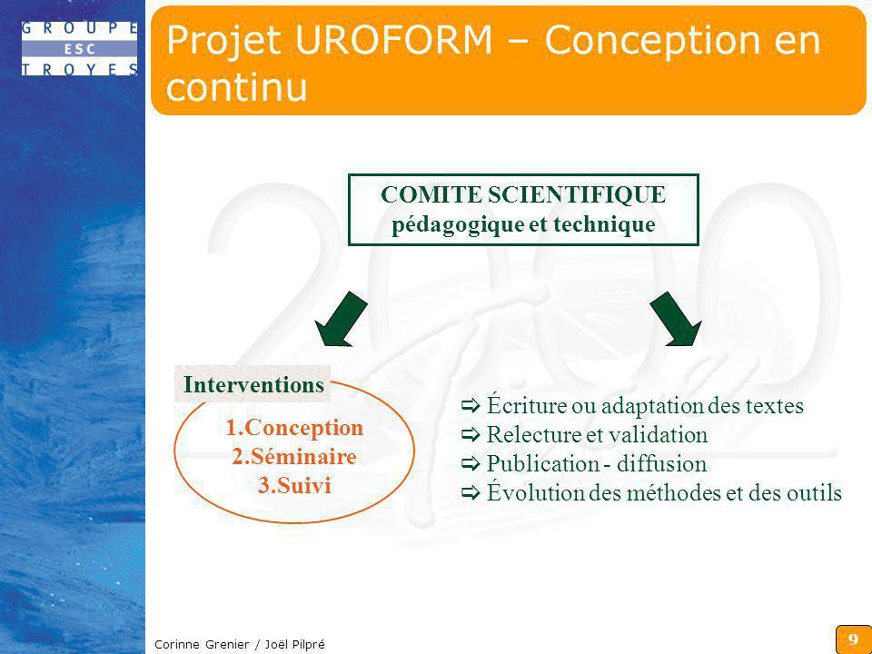 9 Corinne Grenier / Joël Pilpré Projet UROFORM – Conception en continu 1.Conception 2.Séminaire 3.Suivi Interventions Écriture ou adaptation des texte