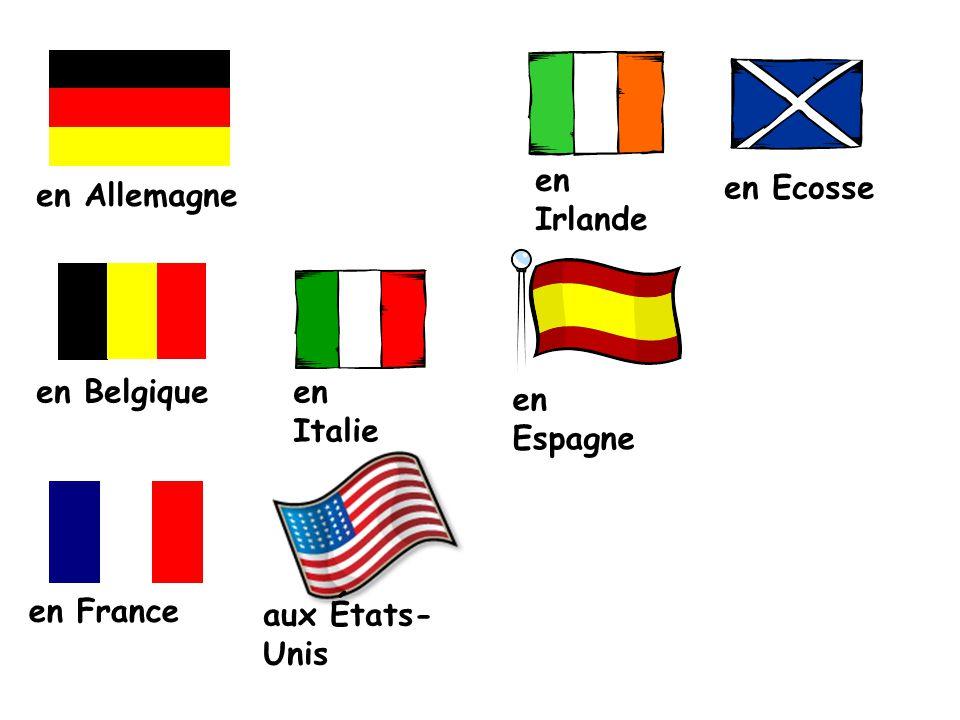 en Allemagne en Irlande en Ecosse en Belgiqueen Italie en Espagne en France aux États- Unis