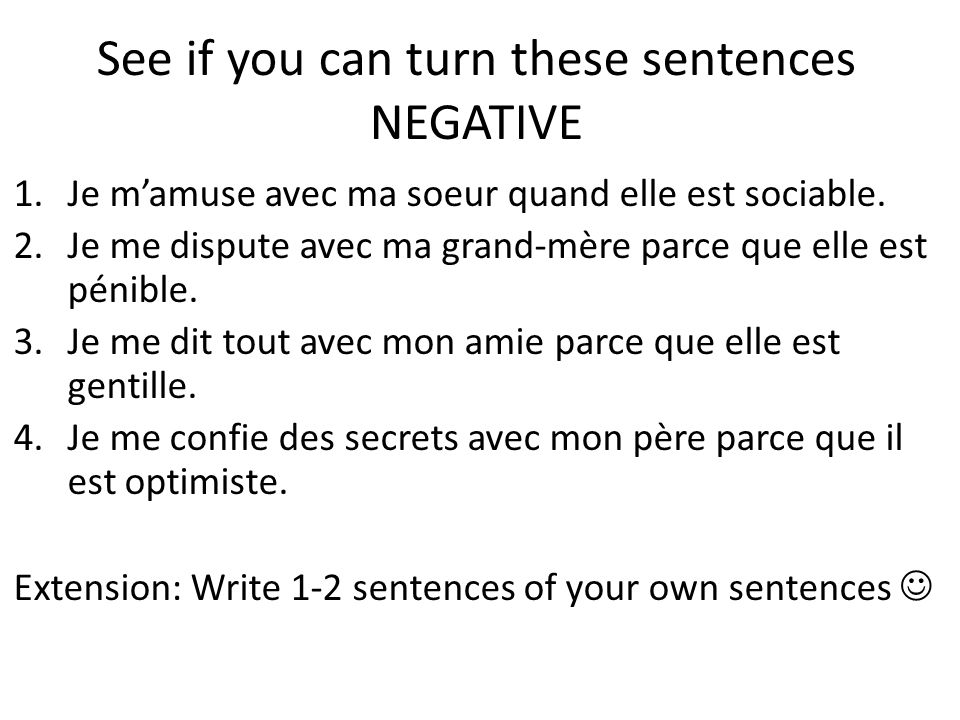 See if you can turn these sentences NEGATIVE 1.Je mamuse avec ma soeur quand elle est sociable.