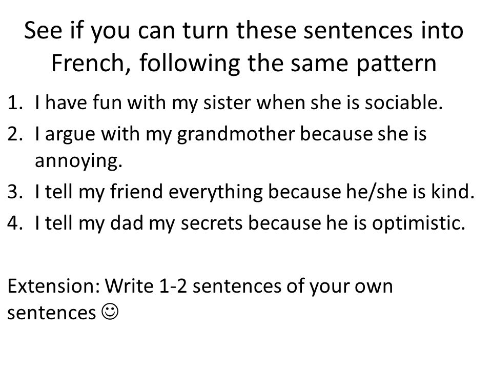 See if you can turn these sentences into French, following the same pattern 1.I have fun with my sister when she is sociable.