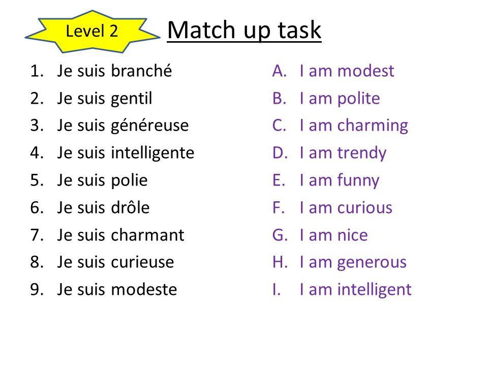 Match up task 1.Je suis branché 2.Je suis gentil 3.Je suis généreuse 4.Je suis intelligente 5.Je suis polie 6.Je suis drôle 7.Je suis charmant 8.Je su