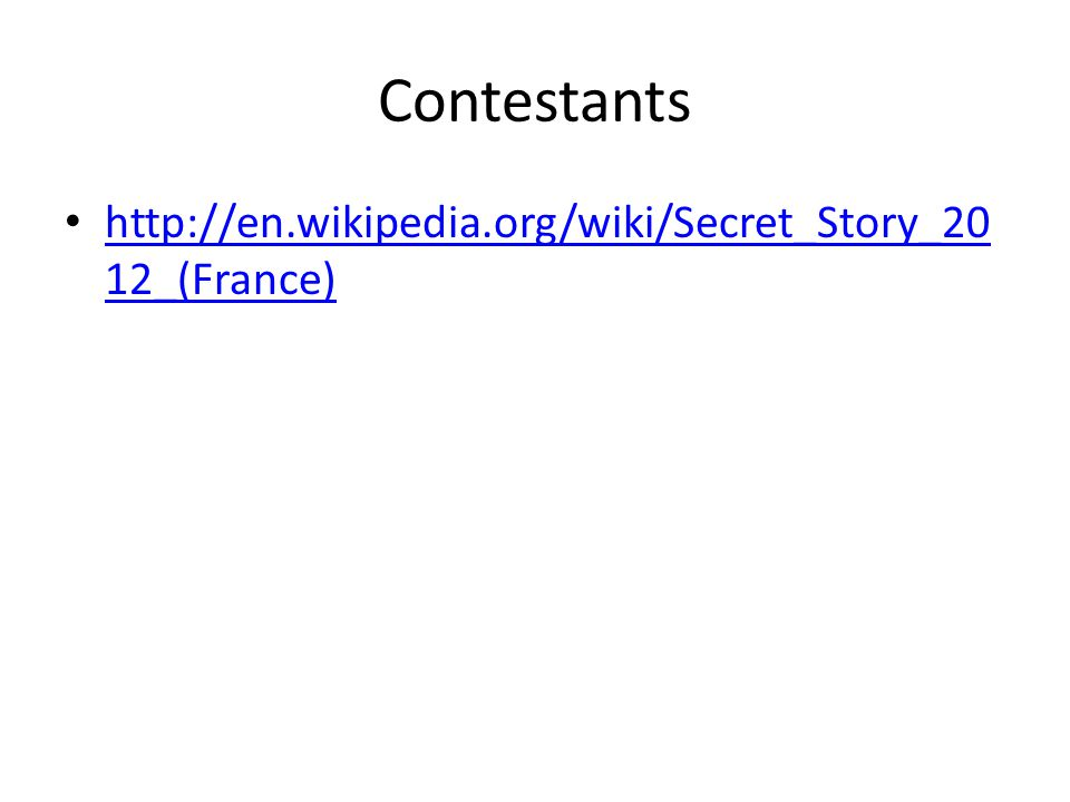Contestants http://en.wikipedia.org/wiki/Secret_Story_20 12_(France) http://en.wikipedia.org/wiki/Secret_Story_20 12_(France)