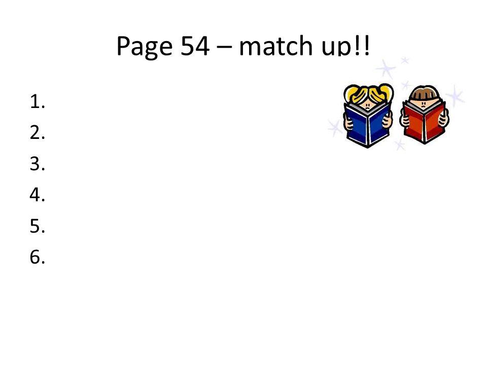 Page 54 – match up!! 1. 2. 3. 4. 5. 6.