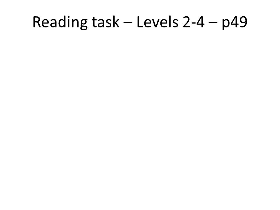 Reading task – Levels 2-4 – p49