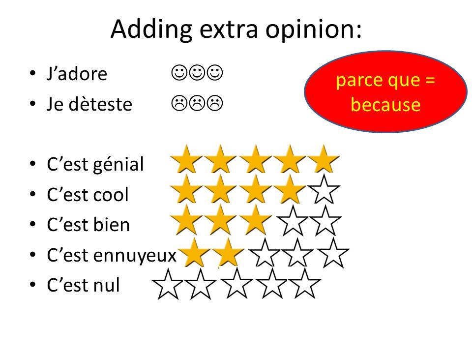 Adding extra opinion: Jadore Je dèteste Cest génial Cest cool Cest bien Cest ennuyeux Cest nul parce que = because
