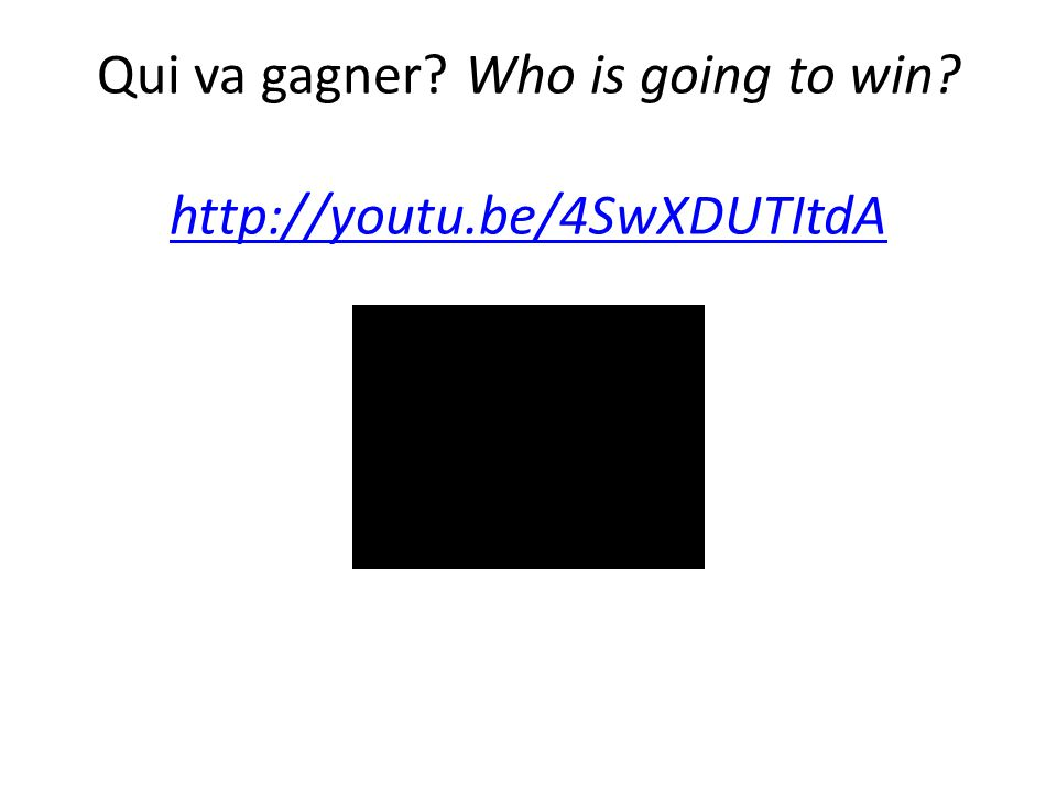 Qui va gagner? Who is going to win? http://youtu.be/4SwXDUTItdA http://youtu.be/4SwXDUTItdA