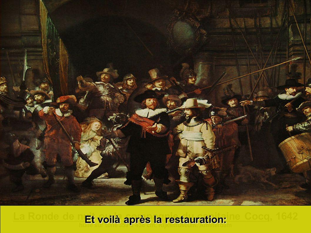 La Ronde de nuit ou la compagnie du capitaine Cocq, 1642 huile sur toile 359 x 438 cm, Rijksmuseum, Amsterdam Et voilà après la restauration: