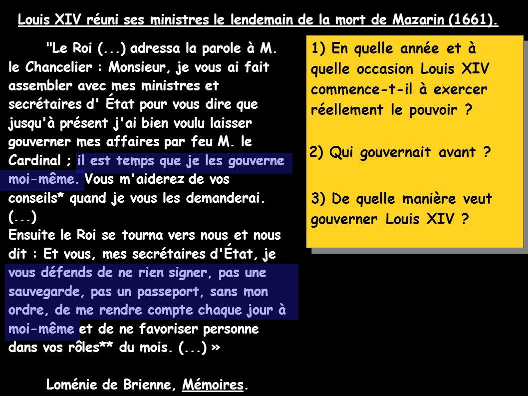 En 1661, à la mort de Mazarin, Louis XIV décide de gouverner seul : son règne personnel dure jusqu en 1715.