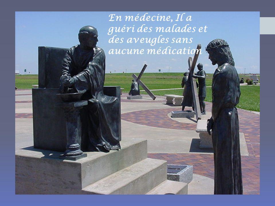 En médecine, Il a guéri des malades et des aveugles sans aucune médication