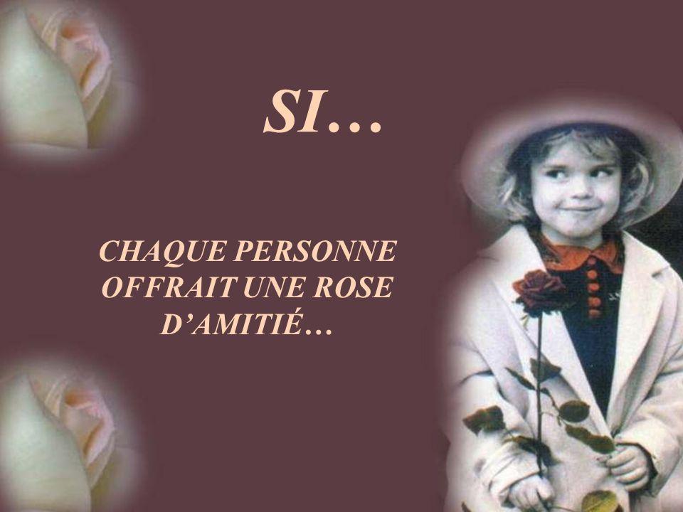 Si… Chaque personne offrait une rose damitié…