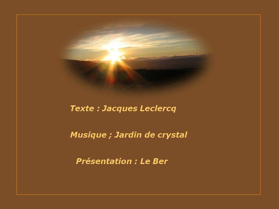 Texte : Jacques Leclercq Musique ; Jardin de crystal Présentation : Le Ber
