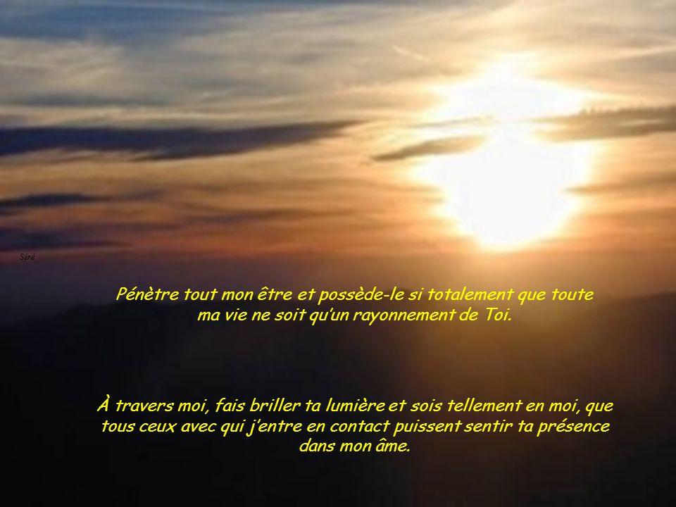 Mon Jésus, aide-moi à faire sentir ta présence partout où je passe. Envahis mon âme et ma vie de ton Esprit. Séré