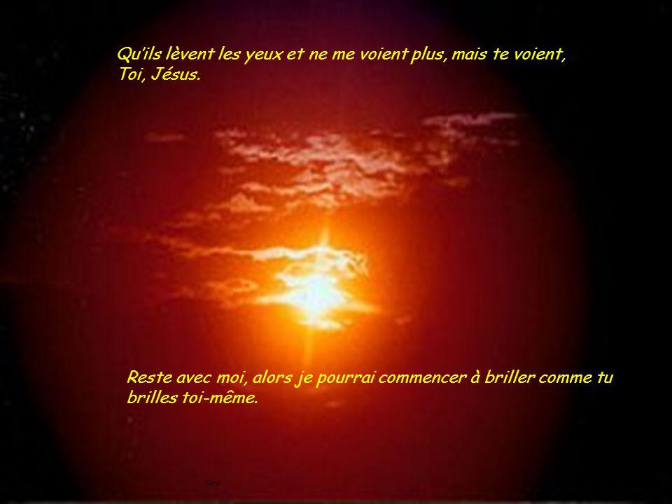 Séré Quils lèvent les yeux et ne me voient plus, mais te voient, Toi, Jésus.