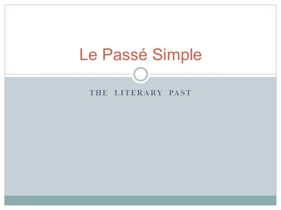 THE LITERARY PAST Le Passé Simple