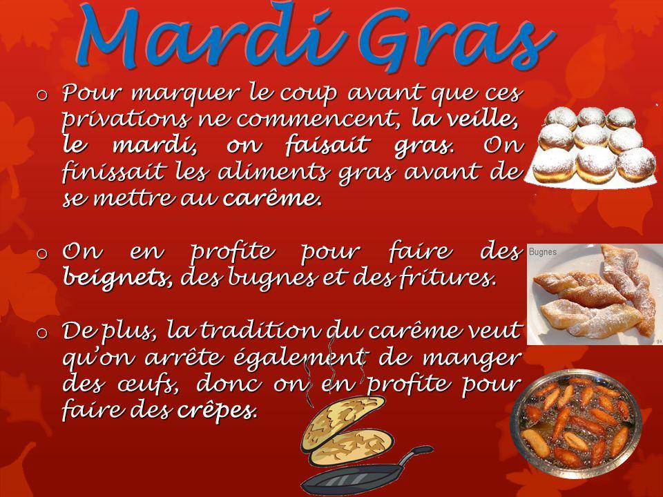 Mardi gras est le jour qui précède le Mercredi des Cendres. Mardi gras est le jour qui précède le Mercredi des Cendres. Il y a 40 jours de carême, ent