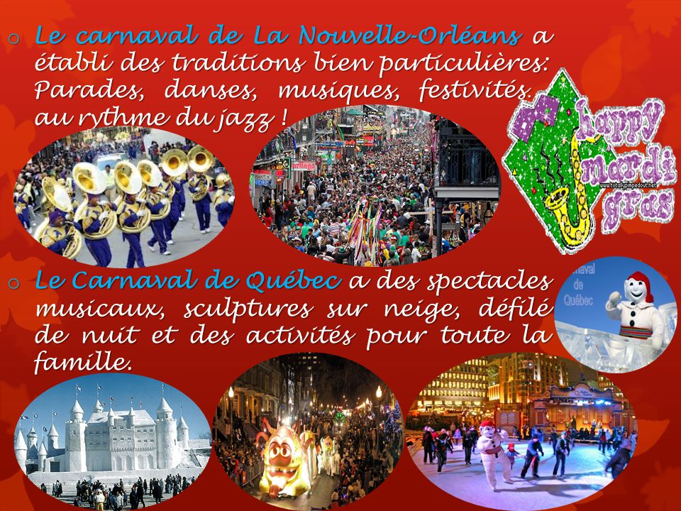 o Le carnaval de La Nouvelle-Orléans a établi des traditions bien particulières: Parades, danses, musiques, festivités… au rythme du jazz .