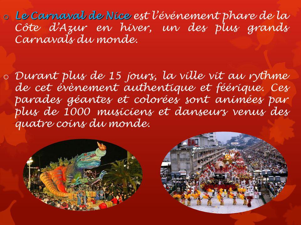 o Le Carnaval de Nice o Le Carnaval de Nice est lévénement phare de la Côte dAzur en hiver, un des plus grands Carnavals du monde.