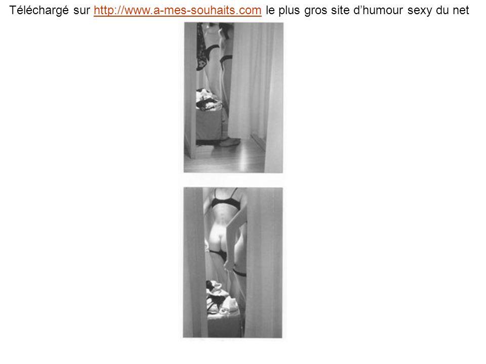 Téléchargé sur http://www.a-mes-souhaits.com le plus gros site dhumour sexy du nethttp://www.a-mes-souhaits.com