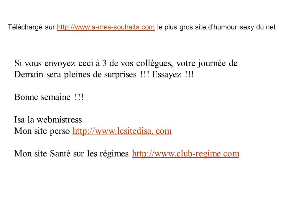 Téléchargé sur http://www.a-mes-souhaits.com le plus gros site dhumour sexy du nethttp://www.a-mes-souhaits.com Si vous envoyez ceci à 3 de vos collèg