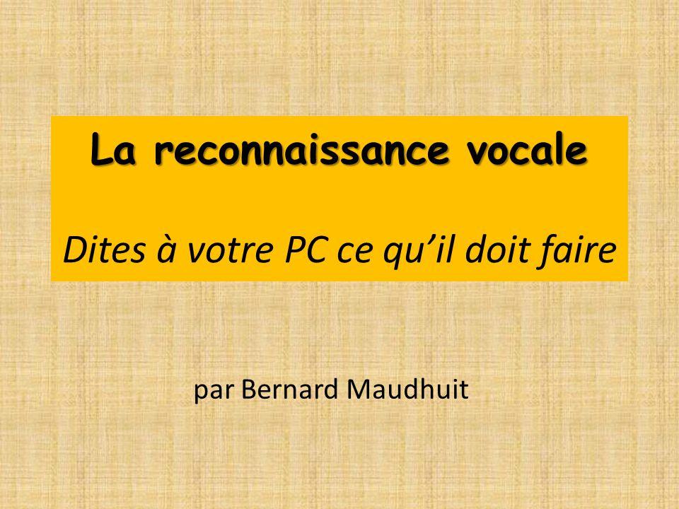 La reconnaissance vocale La reconnaissance vocale Dites à votre PC ce quil doit faire par Bernard Maudhuit