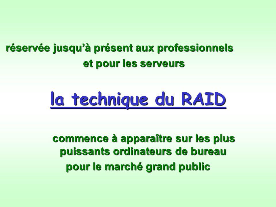 réservée jusquà présent aux professionnels réservée jusquà présent aux professionnels et pour les serveurs la technique du RAID commence à apparaître