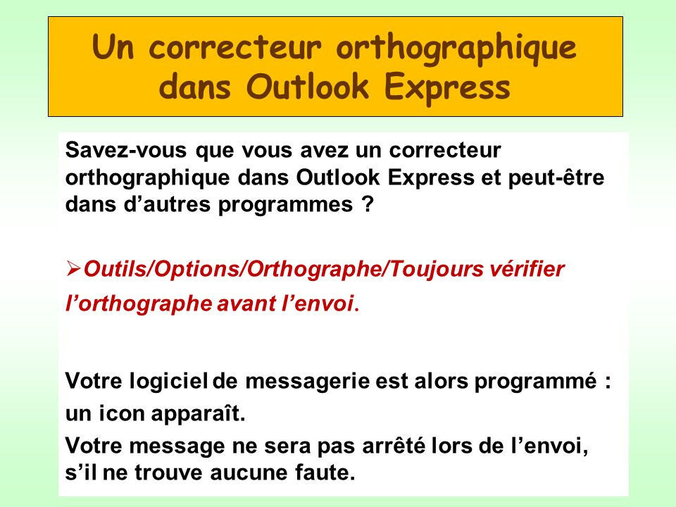 Un correcteur orthographique dans Outlook Express Savez-vous que vous avez un correcteur orthographique dans Outlook Express et peut-être dans dautres programmes .