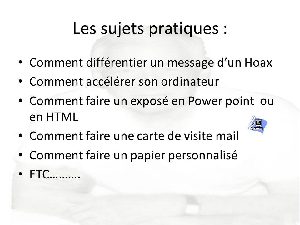 Les sujets pratiques : Comment différentier un message dun Hoax Comment accélérer son ordinateur Comment faire un exposé en Power point ou en HTML Com