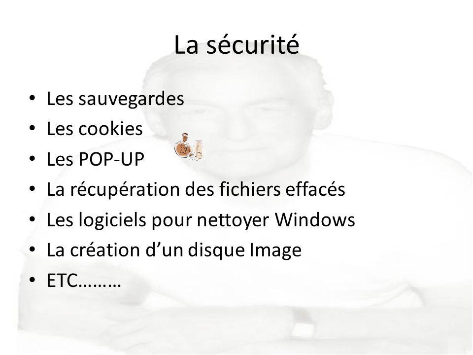 La sécurité Les sauvegardes Les cookies Les POP-UP La récupération des fichiers effacés Les logiciels pour nettoyer Windows La création dun disque Ima