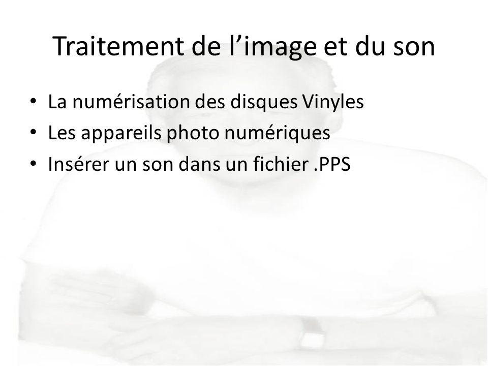 Traitement de limage et du son La numérisation des disques Vinyles Les appareils photo numériques Insérer un son dans un fichier.PPS