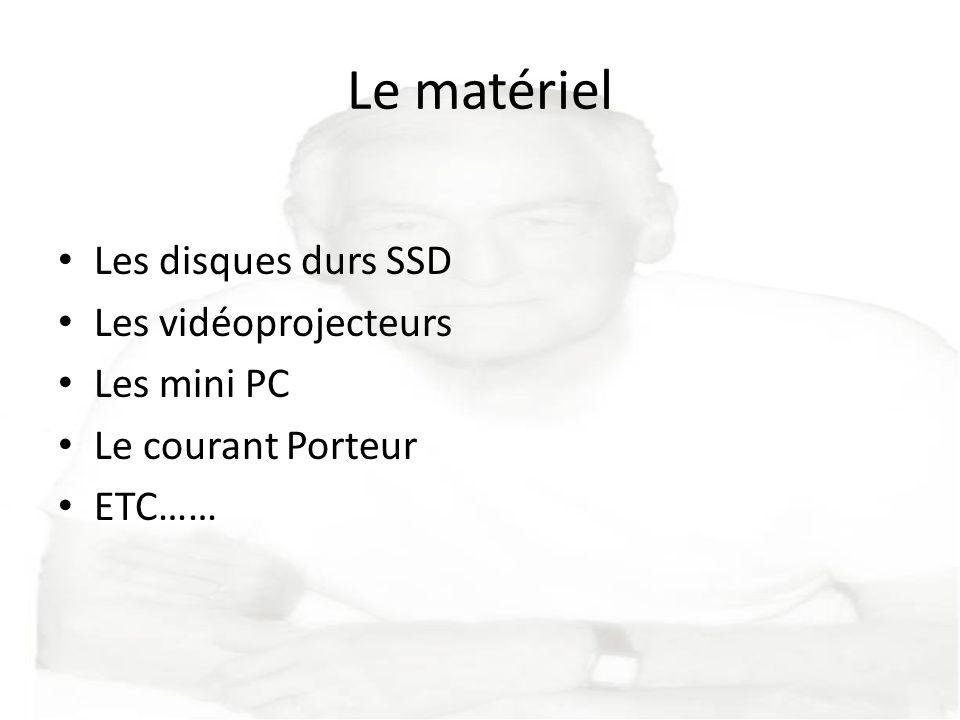Le matériel Les disques durs SSD Les vidéoprojecteurs Les mini PC Le courant Porteur ETC……